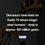 How long did dinosaurs exist on Earth?